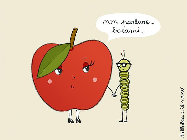"""la mela al bruco: """"non parlare, bacami."""""""