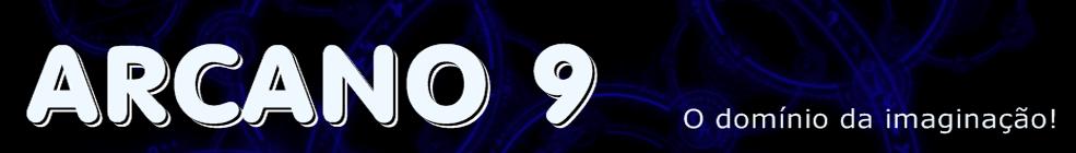 Arcano 9 - O domínio da imaginação!