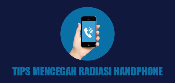 9 Tips Mencegah Radiasi Akibat Penggunaan HP Atau Ponsel