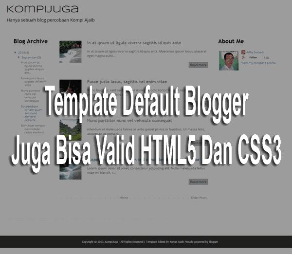 Template Default Blogger Juga Bisa Valid HTML5 Dan CSS3