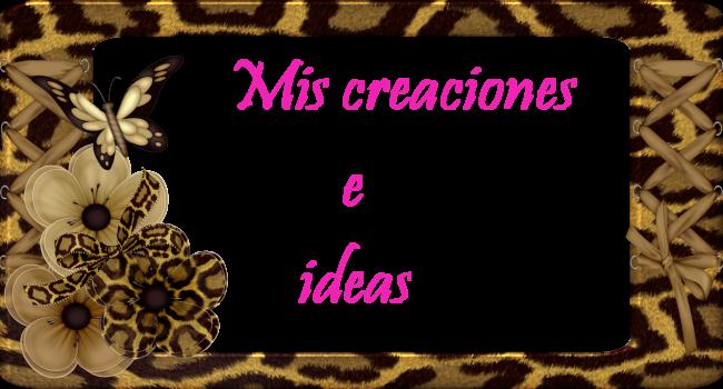 mis creaciones e ideas