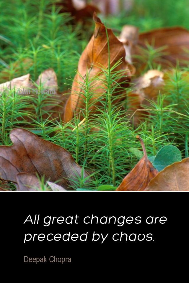 visual quote - image quotation for CHANGE - All great changes are preceded by chaos. - Deepak Chopra