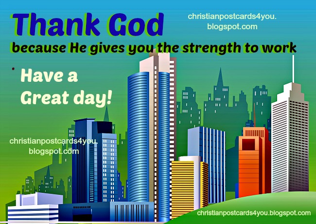 Thank God for this new day and new strength. Christian postcards for you. Free ecards for friends new week, new day, monday, tuesday, wednesday.