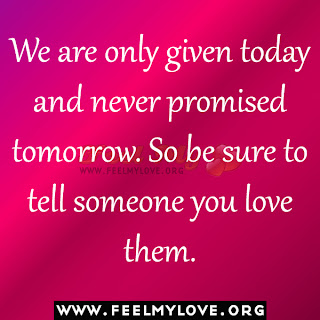 We are only given today and never promised tomorrow