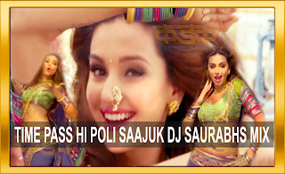 TIME PASS HI POLI SAAJUK DJ SAURABHS MIX