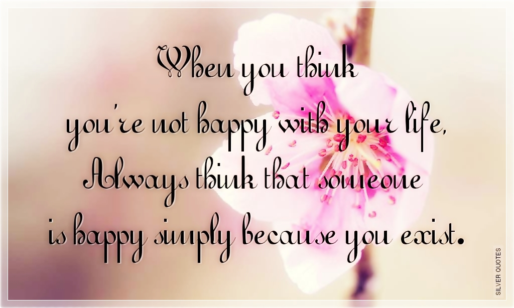 When You Think You\'re Not Happy With Your Life - SILVER QUOTES