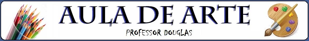 AULA DE ARTE - Professor Douglas