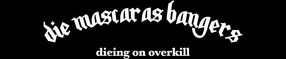DIE MASCARAS BANGERS