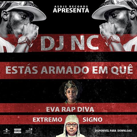 """DJ NC uniu Eva RapDiva e oa Extremo Signo na musica """"Tás Armado Em Quê?"""""""