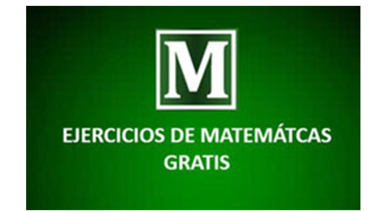 EJERCICIOS DE MATEMÁTICAS GRATIS