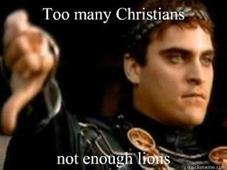 too many Christians, not enough lions