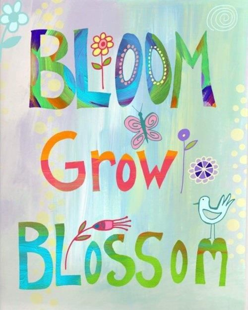Inspirational Picture Quotes: Bloom Grow Blossom.