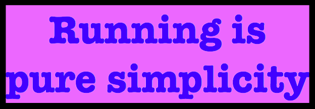 running is pure simplicity