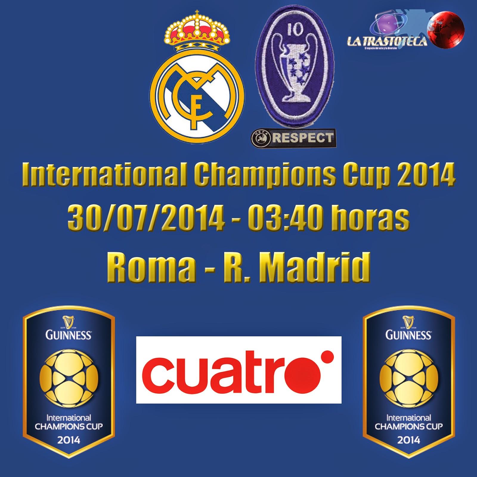 Roma - Real Madrid. ICC 2014 - 30/07/2014 - 03:40 - Cuatro