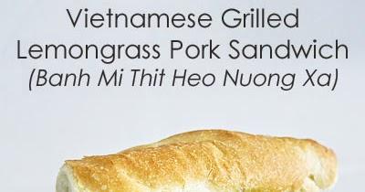 Vietnamese Grilled Lemongrass Pork Sandwich (Banh Mi Thit Heo Nuong Xa ...