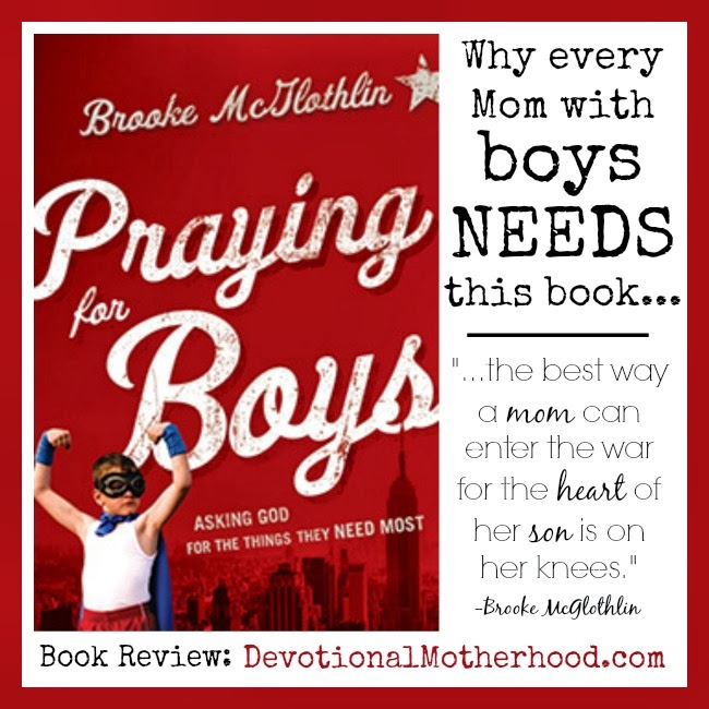 Why every MOM with BOYS needs this book. Praying for Boys, by author, Brooke McGlothlin, was just released! Come read my review and then GET YOUR COPY!! || DevotionalMotherhood.com