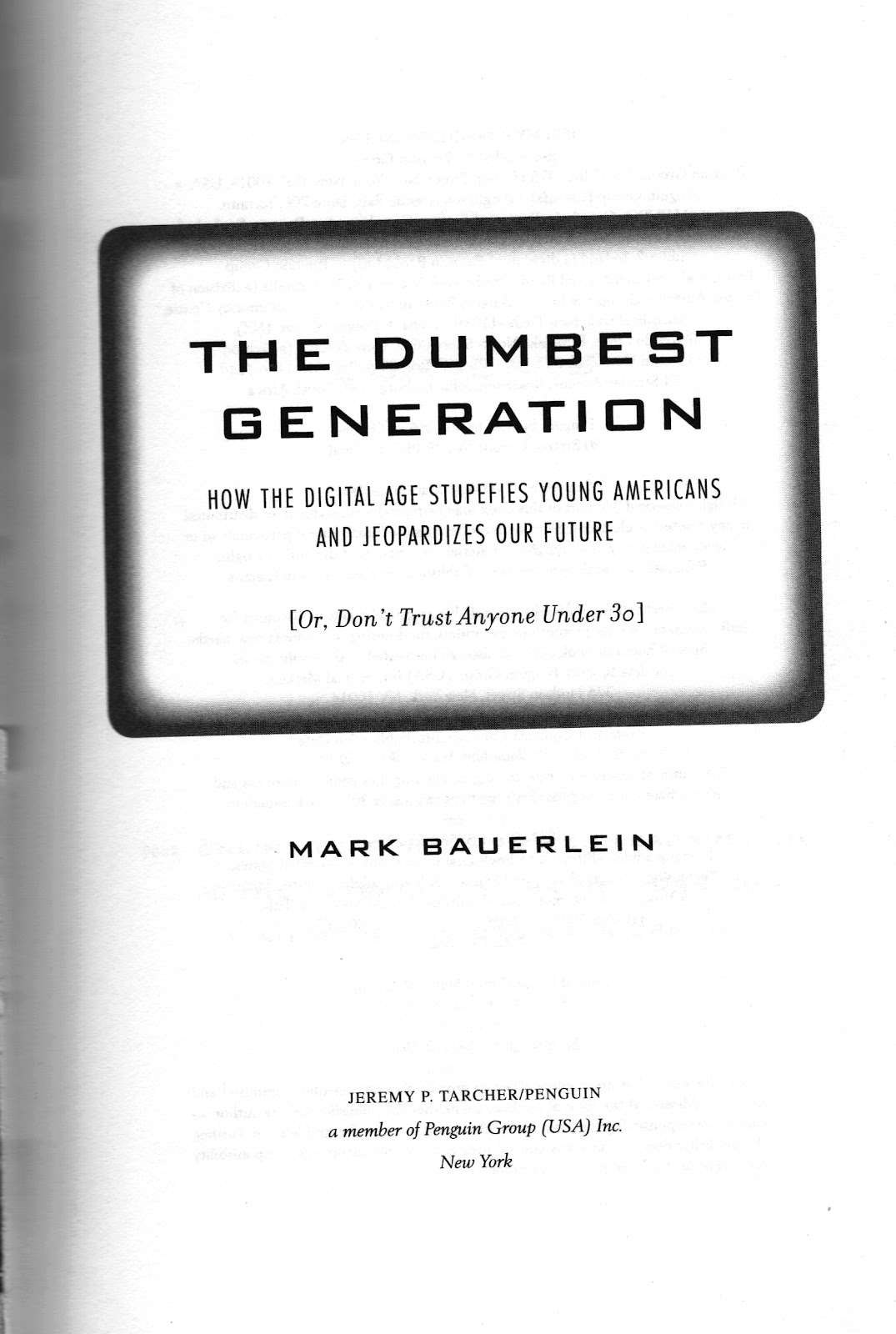 the dumbest generation The dumbest generation essay uploaded by basesmith on dec 06, 2011 techno-logical youth read a book, our nation depends on it technology is making you and me stupid.