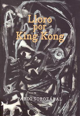 lloro por king kong, pablo sorozabal,