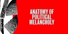 ANATOMY OF POLITICAL MELANCHOLY II - ΕΓΚΑΙΝΙΑ ΕΚΘΕΣΗΣ ΣΤΟ ΩΔΕΙΟ ΑΘΗΝΩΝ