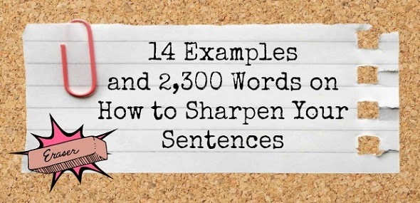 14 Examples and 2,300 Words on How to Sharpen Your Sentences