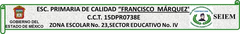 "ESCUELA PRIMARIA ""FRANCISCO MÁRQUEZ"" 15DPR0738E  Sector Educativo No. IV, Zona Escolar No. 23"