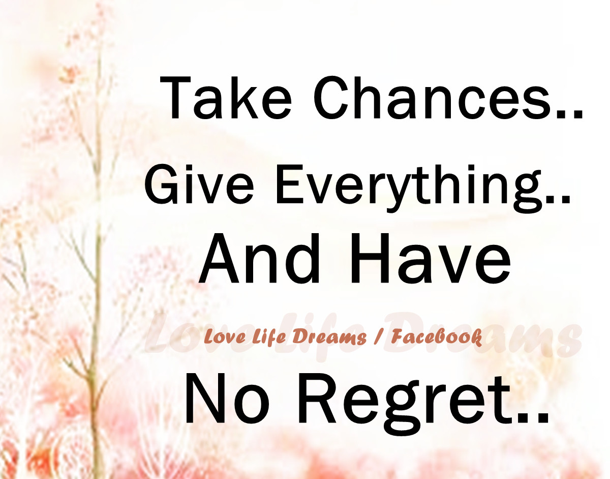 Life Quotes For Teens Love Life Dreams Take Chances Give Everything Have No Regrets