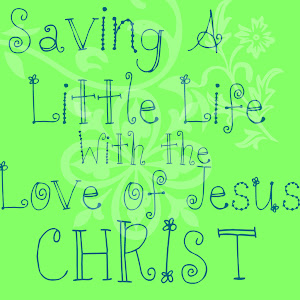 Saving A Little Life With The Love Of Jesus Christ