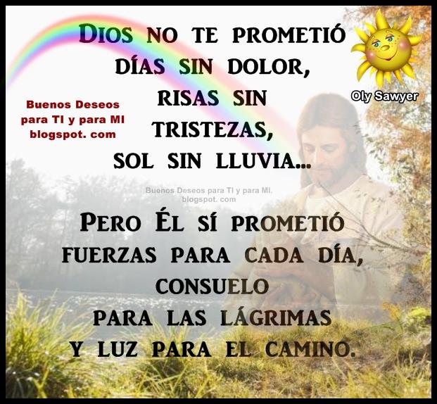 DIOS no te prometió días sin dolor, risas sin tristezas, sol sin lluvia...