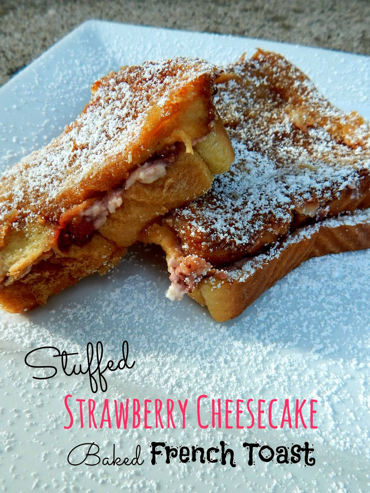 ... and Savory Eats: Stuffed Strawberry Cheesecake Baked French Toast