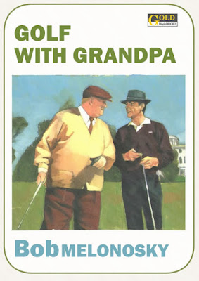 a book written by Bob Melonosky about the golden age when he played golf with his grandpa