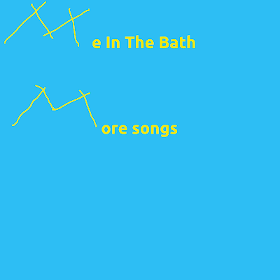 Me In The Bath - More Songs (2011)