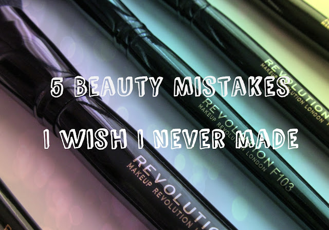 5 beauty mistakes I wish i never made