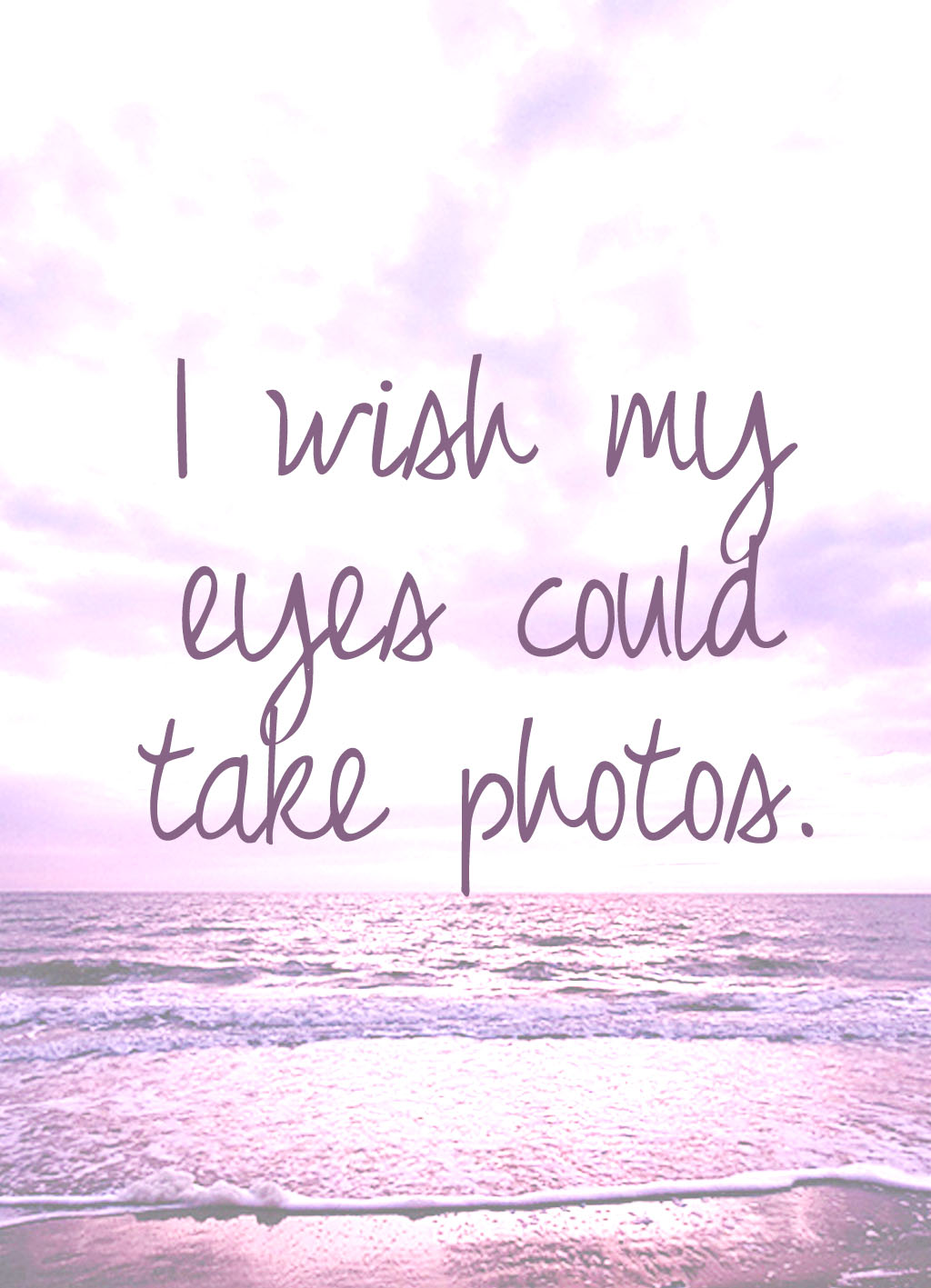 Quote of the Day :: I wish my eyes could take photos