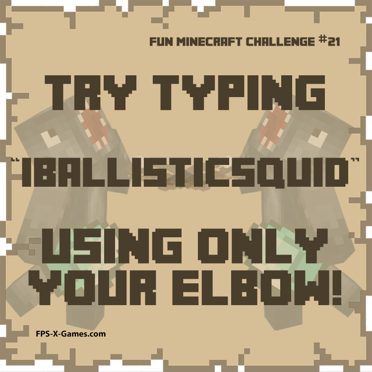 Fun Minecraft Challenge No21 - Type iBallisticSquid with Elbow