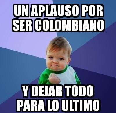 un aplauso por ser colombiano y dejar todo para lo ultimo