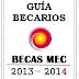 Guía de becarios 2013 / 2014 sobre las becas MEC españolas.