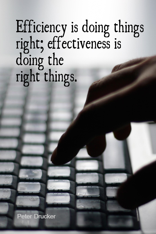 visual quote - image quotation for WORK - Efficiency is doing things right; effectiveness is doing the right things. - Peter Drucker