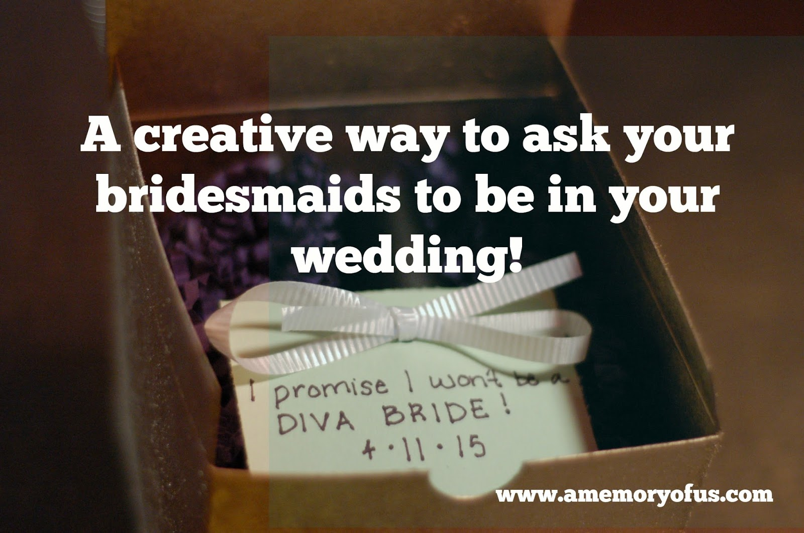 a creative way to ask your bridesmaids to be in your wedding