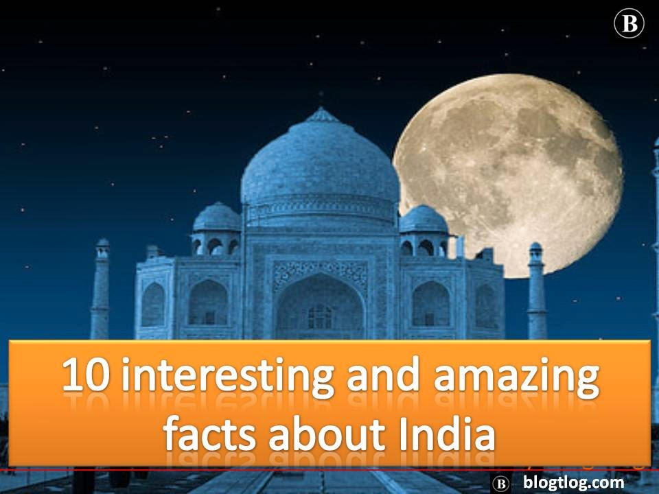 Top 10 amazing and interesting facts about India - http://www.blogtlog.com/