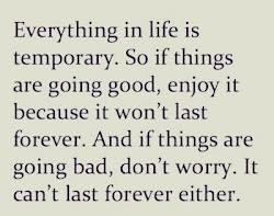 Todo en la vida es temporal.
