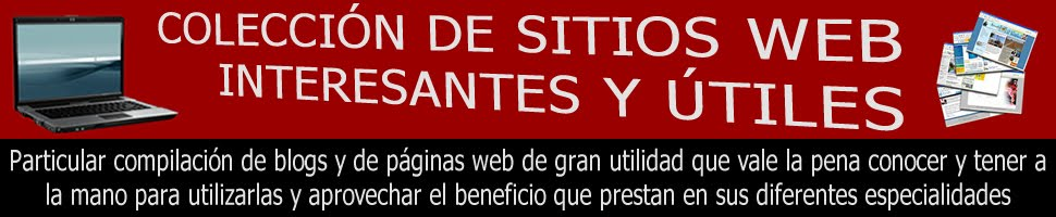 COMPILACIÓN DE SITIOS WEB MUY INTERESANTES Y ÚTILES PARA CUALQUIER PERSONA, DE APLICACIÓN DIARIA.