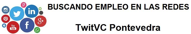 TwitVC Pontevedra. Ofertas de empleo, Facebook, LinkedIn, Twitter, Infojobs, bolsa de trabajo, curs