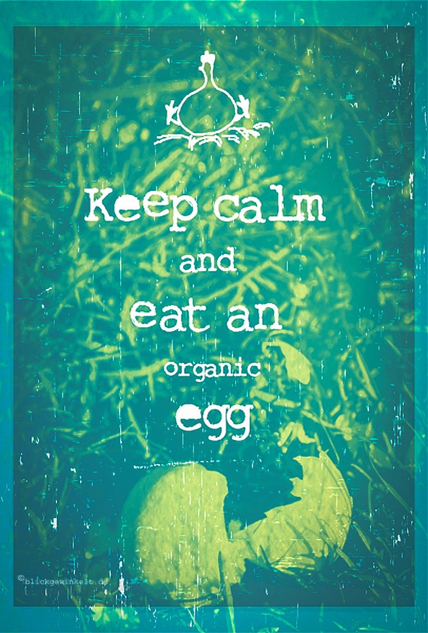 Keep calm and eat an organic egg