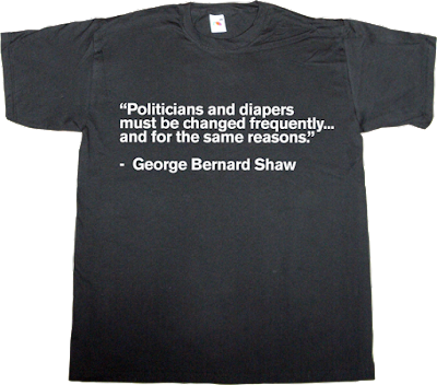 brilliant sentence George Bernard Shaw fun useless Politics useless spanish politics t-shirt ephemeral-t-shirts