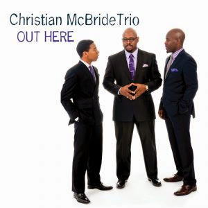 CHRISTIAN McBRIDE TRIO:  OUT HERE