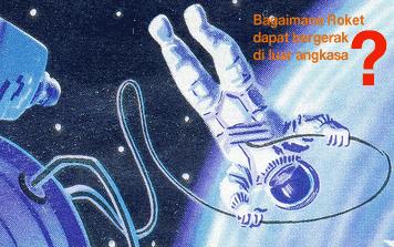 bagaimana roket dapat bergerak di ruang angkasa?