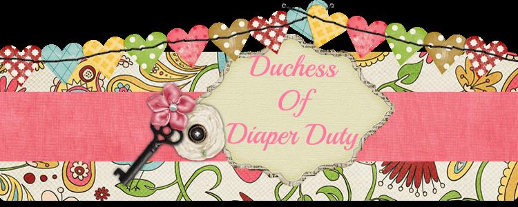 Duchess of Diaper Duty