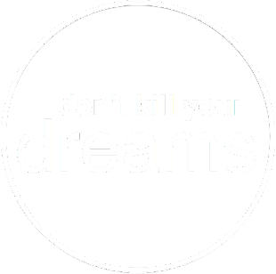 don`t kill your dreams