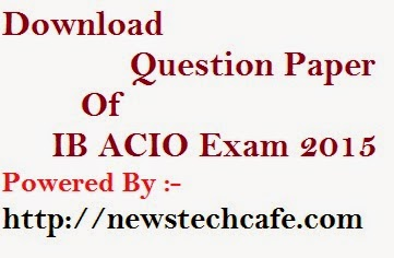 Download  IB ACIO 2015 Question Paper for Upcoming SSC,LIC AAO Exam