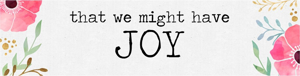 That We Might Have Joy